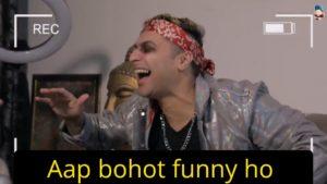 aap bohot funny ho harsh beniwal meme template