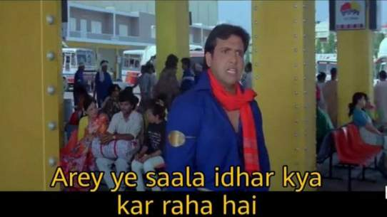 Govinda are ye sala idhar kya kr raha hai meme
