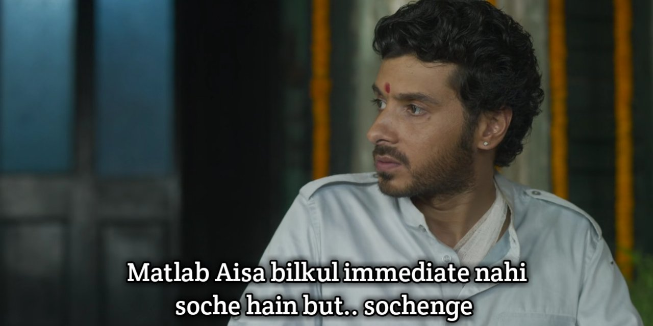 matlab aisa bilkul immediate nahi soche hein sochenge mirzapur Munna bhaiya
