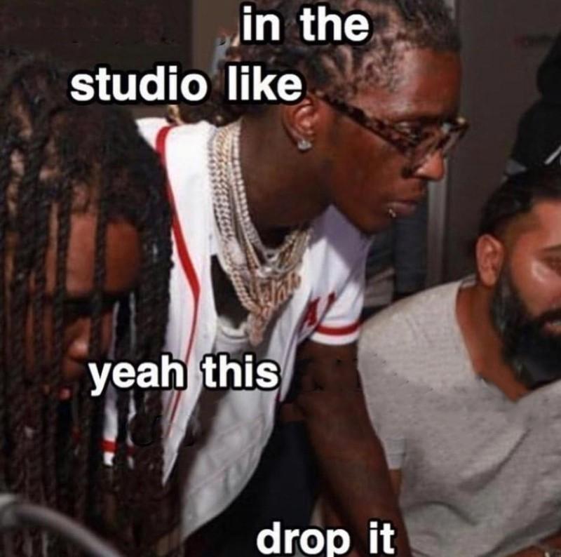 In the Studio Be Like Drop It meme template