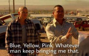 Blue yellow pink whatever keep bringing me that breaking bad meme template